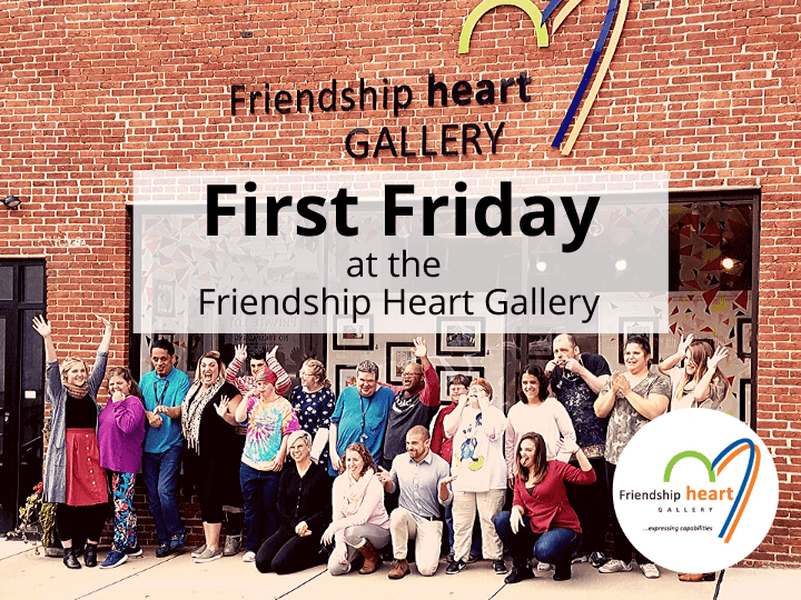 First Friday @ the Friendship Heart Gallery